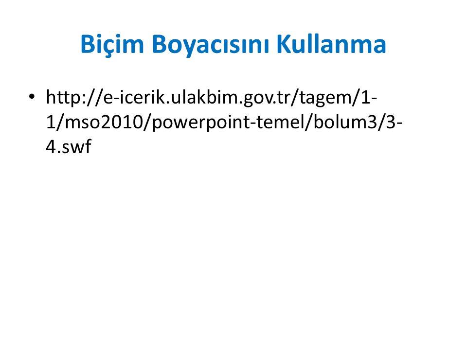 Biçim Boyacısını Kullanma http://e-icerik.ulakbim.gov.tr/tagem/1- 1/mso2010/powerpoint-temel/bolum3/3- 4.swf
