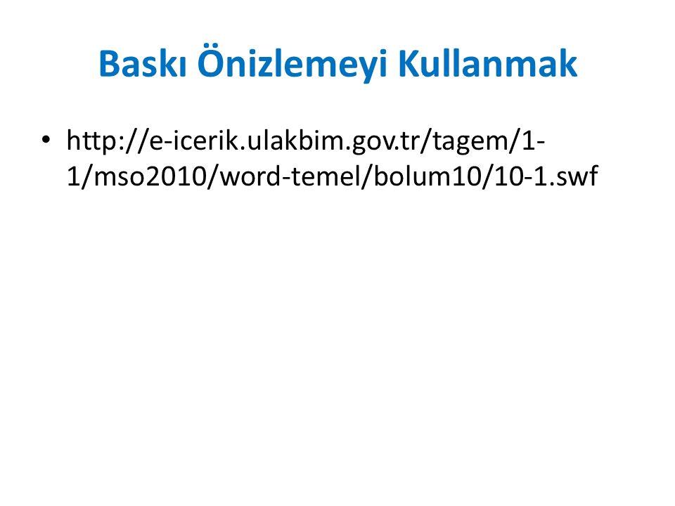 Baskı Önizlemeyi Kullanmak http://e-icerik.ulakbim.gov.tr/tagem/1- 1/mso2010/word-temel/bolum10/10-1.swf