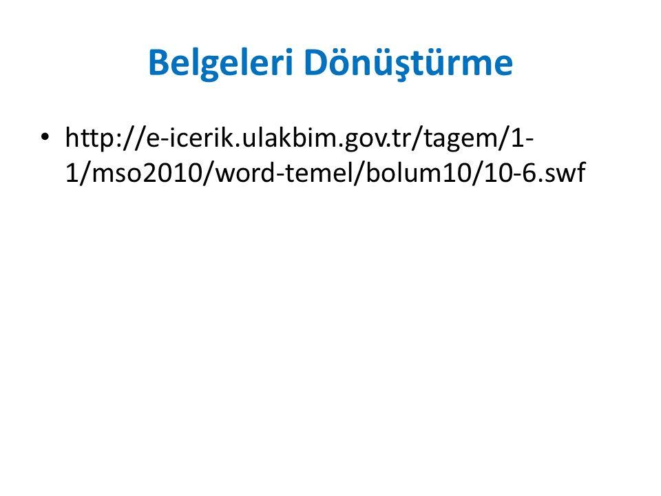 Belgeleri Dönüştürme http://e-icerik.ulakbim.gov.tr/tagem/1- 1/mso2010/word-temel/bolum10/10-6.swf