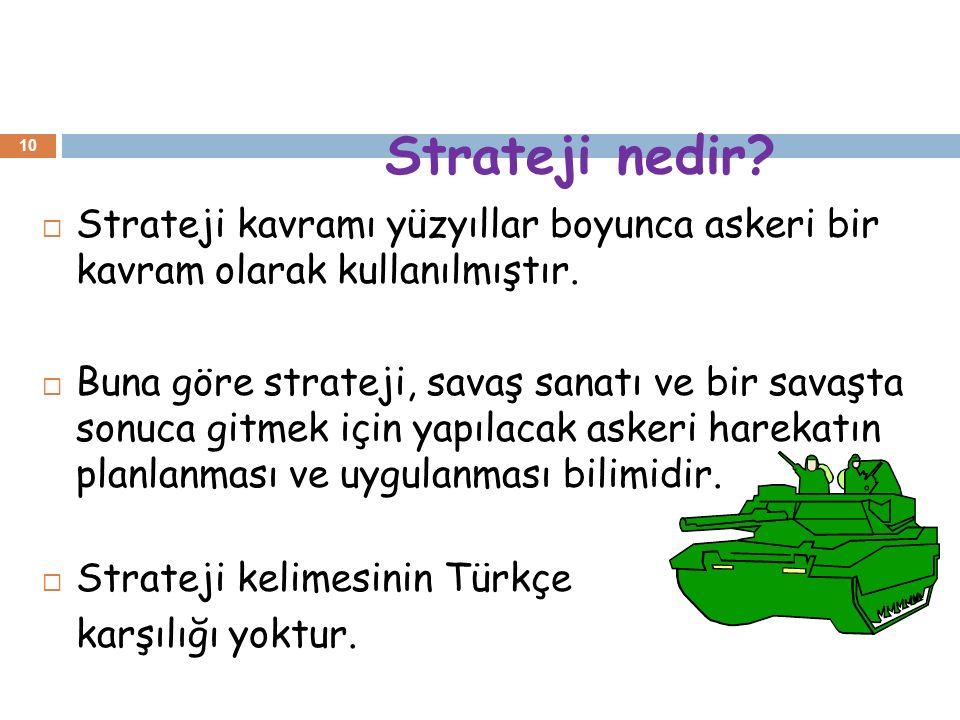 Strateji nedir. 10  Strateji kavramı yüzyıllar boyunca askeri bir kavram olarak kullanılmıştır.