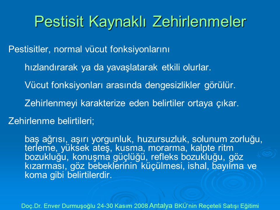 Pestisit Kaynaklı Zehirlenmeler Pestisitler, normal vücut fonksiyonlarını hızlandırarak ya da yavaşlatarak etkili olurlar.