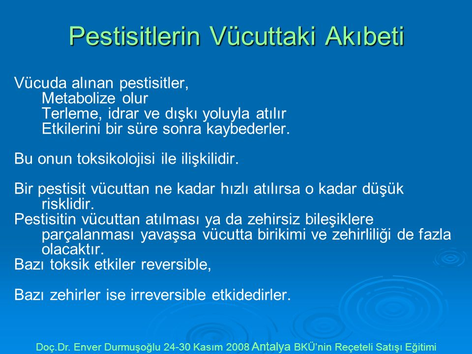 Pestisitlerin Vücuttaki Akıbeti Vücuda alınan pestisitler, Metabolize olur Terleme, idrar ve dışkı yoluyla atılır Etkilerini bir süre sonra kaybederle