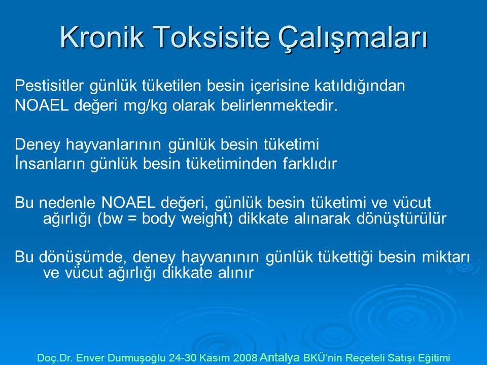 Kronik Toksisite Çalışmaları Pestisitler günlük tüketilen besin içerisine katıldığından NOAEL değeri mg/kg olarak belirlenmektedir.