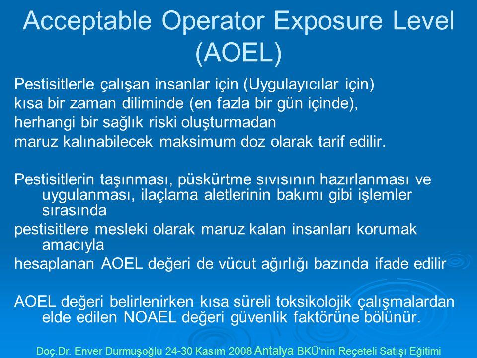 Acceptable Operator Exposure Level (AOEL) Pestisitlerle çalışan insanlar için (Uygulayıcılar için) kısa bir zaman diliminde (en fazla bir gün içinde), herhangi bir sağlık riski oluşturmadan maruz kalınabilecek maksimum doz olarak tarif edilir.