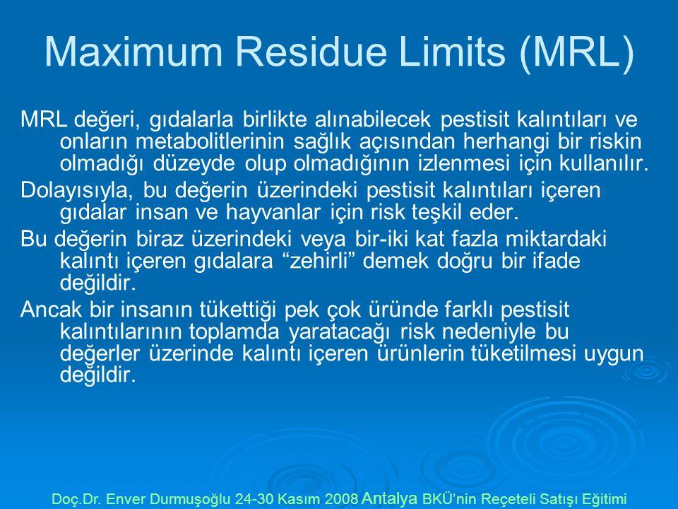 Maximum Residue Limits (MRL) MRL değeri, gıdalarla birlikte alınabilecek pestisit kalıntıları ve onların metabolitlerinin sağlık açısından herhangi bir riskin olmadığı düzeyde olup olmadığının izlenmesi için kullanılır.