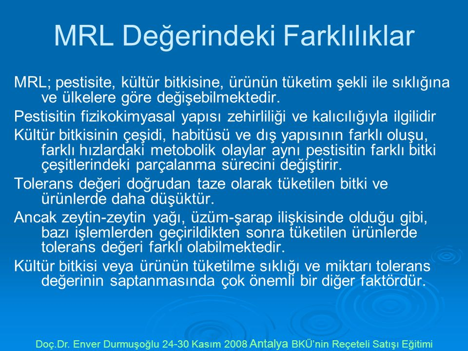 MRL Değerindeki Farklılıklar MRL; pestisite, kültür bitkisine, ürünün tüketim şekli ile sıklığına ve ülkelere göre değişebilmektedir. Pestisitin fizik