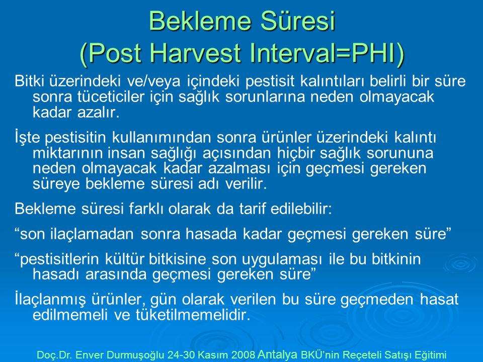 Bekleme Süresi (Post Harvest Interval=PHI) Bitki üzerindeki ve/veya içindeki pestisit kalıntıları belirli bir süre sonra tüceticiler için sağlık sorun