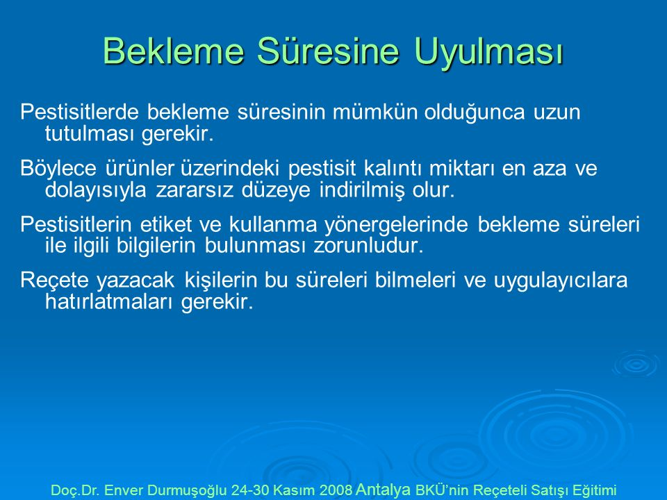 Bekleme Süresine Uyulması Pestisitlerde bekleme süresinin mümkün olduğunca uzun tutulması gerekir. Böylece ürünler üzerindeki pestisit kalıntı miktarı