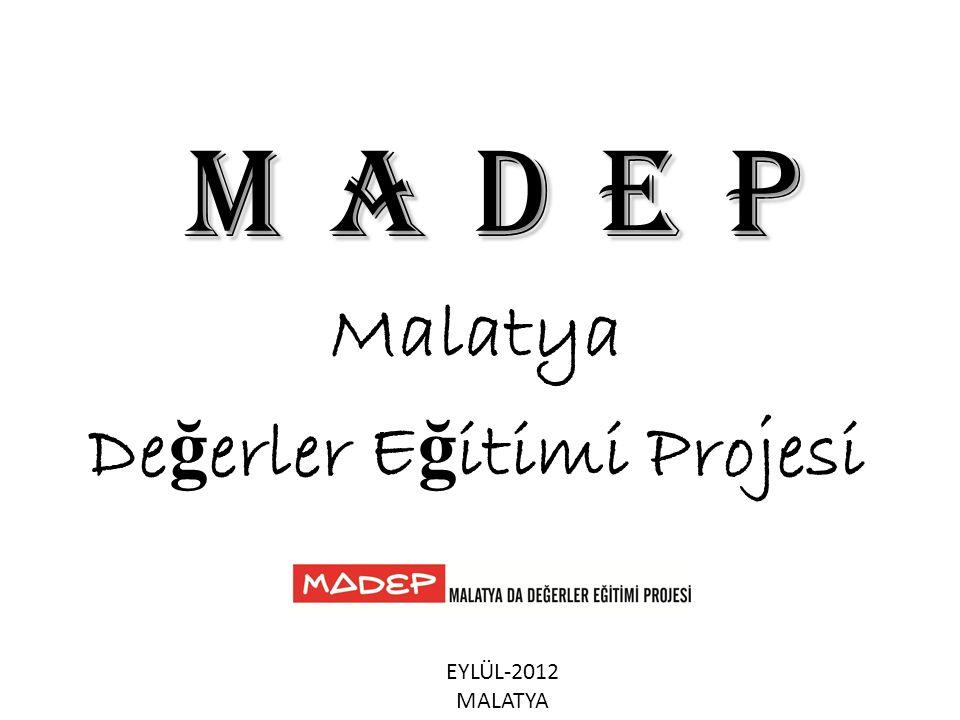 M a D E P Malatya De ğ erler E ğ itimi Projesi EYLÜL-2012 MALATYA