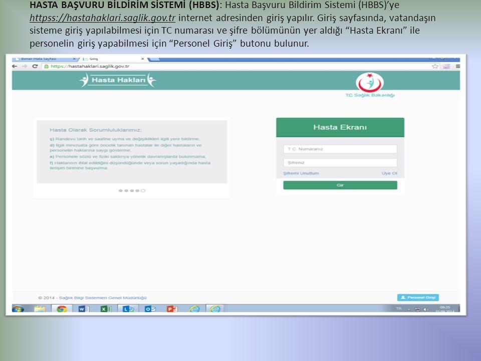 HASTA BAŞVURU BİLDİRİM SİSTEMİ (HBBS): Hasta Başvuru Bildirim Sistemi (HBBS)'ye httpss://hastahaklari.saglik.gov.tr internet adresinden giriş yapılır.