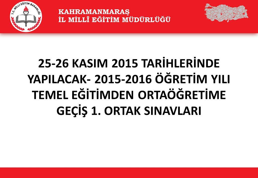 25-26 KASIM 2015 TARİHLERİNDE YAPILACAK- 2015-2016 ÖĞRETİM YILI TEMEL EĞİTİMDEN ORTAÖĞRETİME GEÇİŞ 1.