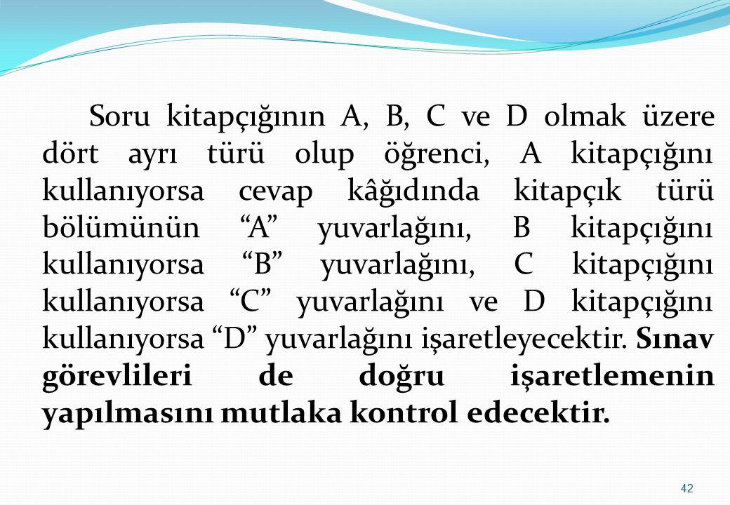 """Soru kitapçığının A, B, C ve D olmak üzere dört ayrı türü olup öğrenci, A kitapçığını kullanıyorsa cevap kâğıdında kitapçık türü bölümünün """"A"""" yuvarla"""