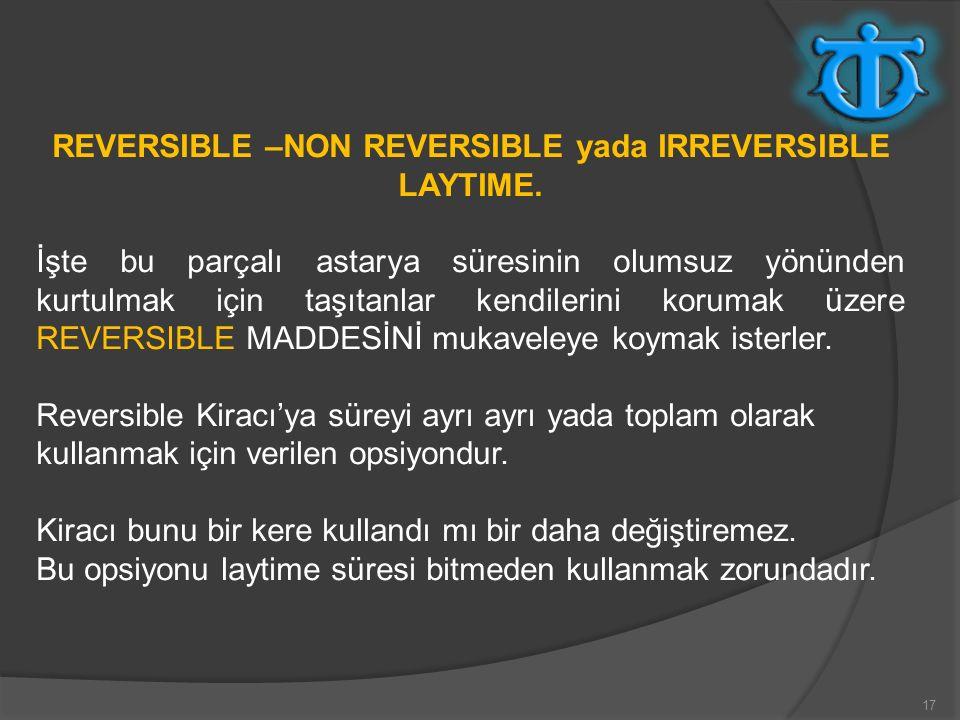 17 REVERSIBLE –NON REVERSIBLE yada IRREVERSIBLE LAYTIME. İşte bu parçalı astarya süresinin olumsuz yönünden kurtulmak için taşıtanlar kendilerini koru