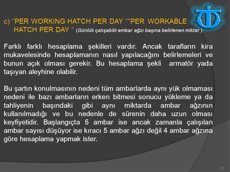 23 c) ''PER WORKING HATCH PER DAY ''''PER WORKABLE HATCH PER DAY '' (Günlük çalışabilir ambar ağzı başına belirlenen miktar ) Farklı farklı hesaplama