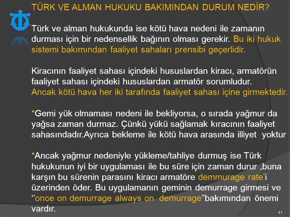41 TÜRK VE ALMAN HUKUKU BAKIMINDAN DURUM NEDİR? Türk ve alman hukukunda ise kötü hava nedeni ile zamanın durması için bir nedensellik bağının olması g