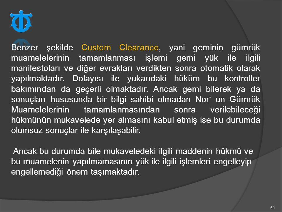 65 Benzer şekilde Custom Clearance, yani geminin gümrük muamelelerinin tamamlanması işlemi gemi yük ile ilgili manifestoları ve diğer evrakları verdik