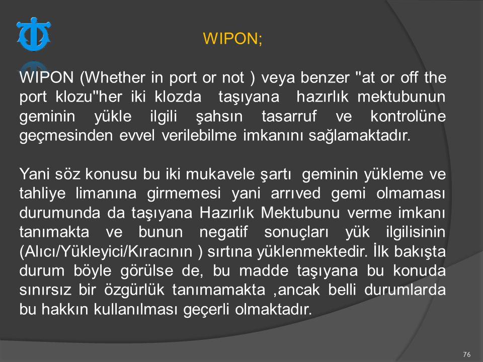 76 WIPON; WIPON (Whether in port or not ) veya benzer ''at or off the port klozu''her iki klozda taşıyana hazırlık mektubunun geminin yükle ilgili şah
