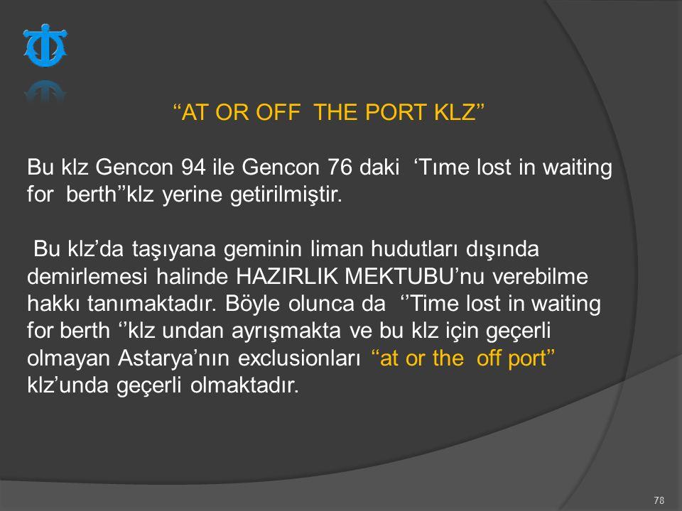 78 ''AT OR OFF THE PORT KLZ'' Bu klz Gencon 94 ile Gencon 76 daki 'Tıme lost in waiting for berth''klz yerine getirilmiştir. Bu klz'da taşıyana gemini