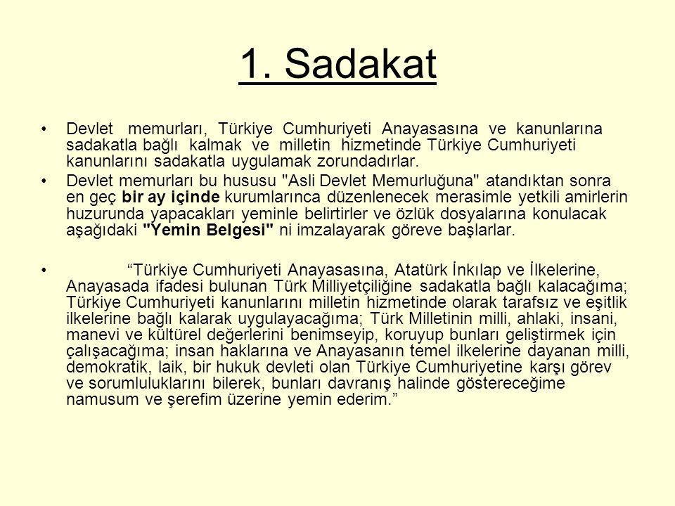1. Sadakat Devlet memurları, Türkiye Cumhuriyeti Anayasasına ve kanunlarına sadakatla bağlı kalmak ve milletin hizmetinde Türkiye Cumhuriyeti kanunlar