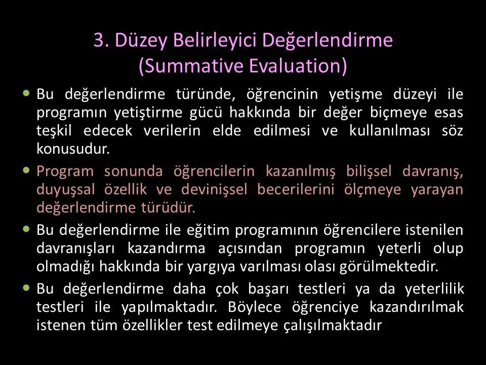 3. Düzey Belirleyici Değerlendirme (Summative Evaluation) Bu değerlendirme türünde, öğrencinin yetişme düzeyi ile programın yetiştirme gücü hakkında b