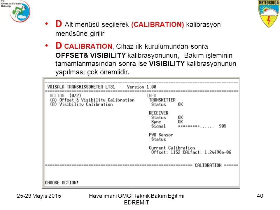 D Alt menüsü seçilerek (CALIBRATION) kalibrasyon menüsüne girilir D CALIBRATION, Cihaz ilk kurulumundan sonra OFFSET& VISIBILITY kalibrasyonunun, Bakı