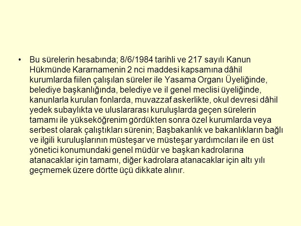 Bu sürelerin hesabında; 8/6/1984 tarihli ve 217 sayılı Kanun Hükmünde Kararnamenin 2 nci maddesi kapsamına dâhil kurumlarda fiilen çalışılan süreler i