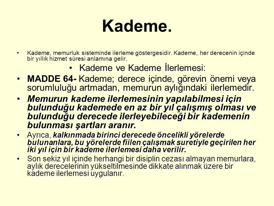 Kademe. Kademe, memurluk sisteminde ilerleme göstergesidir. Kademe, her derecenin içinde bir yıllık hizmet süresi anlamına gelir. Kademe ve Kademe İle