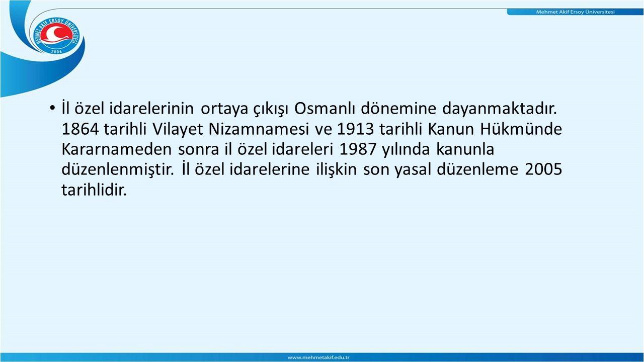 İl özel idarelerinin ortaya çıkışı Osmanlı dönemine dayanmaktadır. 1864 tarihli Vilayet Nizamnamesi ve 1913 tarihli Kanun Hükmünde Kararnameden sonra