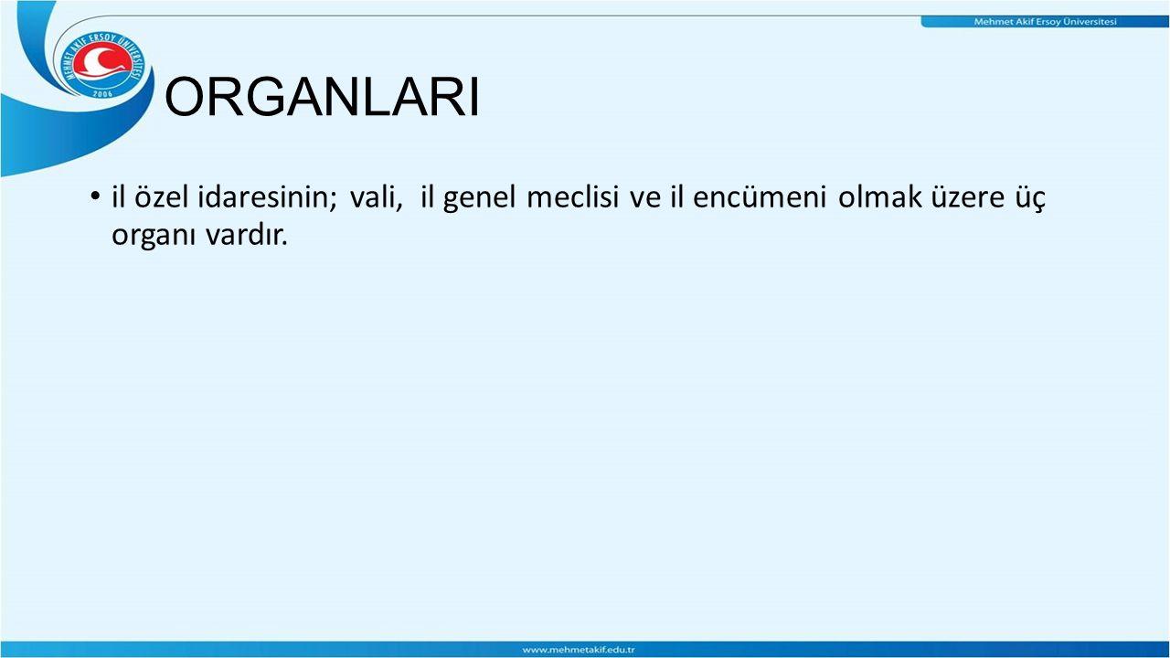 ORGANLARI il özel idaresinin; vali, il genel meclisi ve il encümeni olmak üzere üç organı vardır.