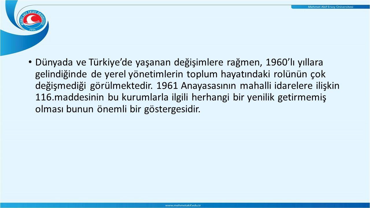 Dünyada ve Türkiye'de yaşanan değişimlere rağmen, 1960'lı yıllara gelindiğinde de yerel yönetimlerin toplum hayatındaki rolünün çok değişmediği görülm