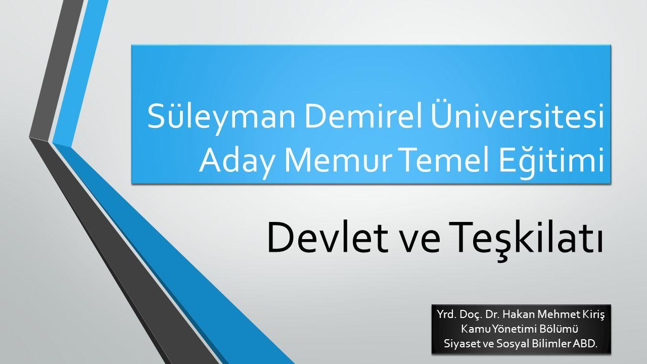 Süleyman Demirel Üniversitesi Aday Memur Temel Eğitimi Devlet ve Teşkilatı Yrd. Doç. Dr. Hakan Mehmet Kiriş Kamu Yönetimi Bölümü Siyaset ve Sosyal Bil