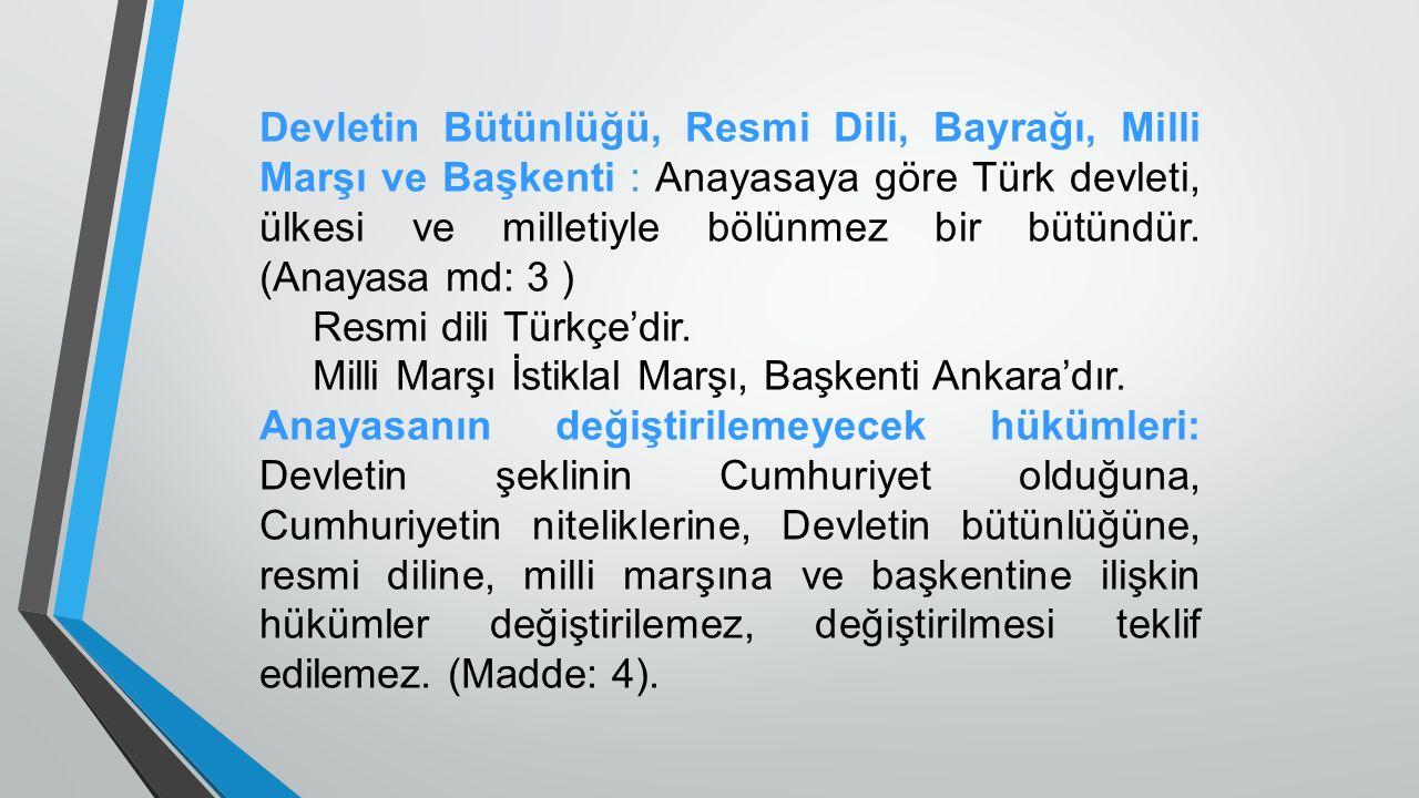 Devletin Bütünlüğü, Resmi Dili, Bayrağı, Milli Marşı ve Başkenti : Anayasaya göre Türk devleti, ülkesi ve milletiyle bölünmez bir bütündür.