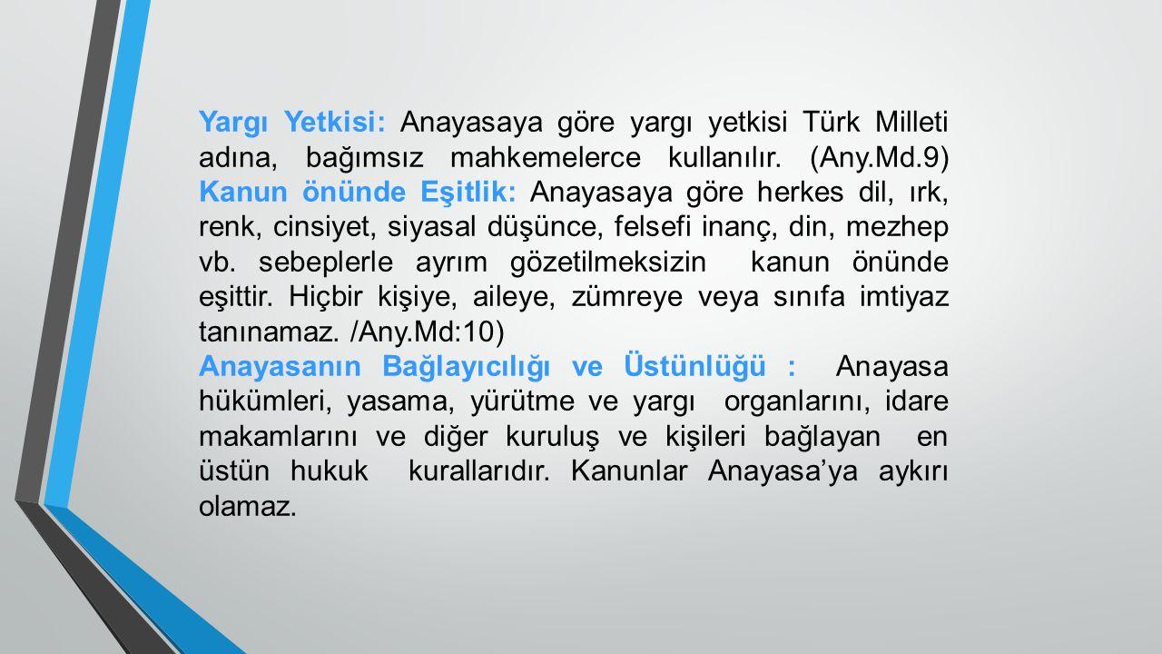 Yargı Yetkisi: Anayasaya göre yargı yetkisi Türk Milleti adına, bağımsız mahkemelerce kullanılır. (Any.Md.9) Kanun önünde Eşitlik: Anayasaya göre herk