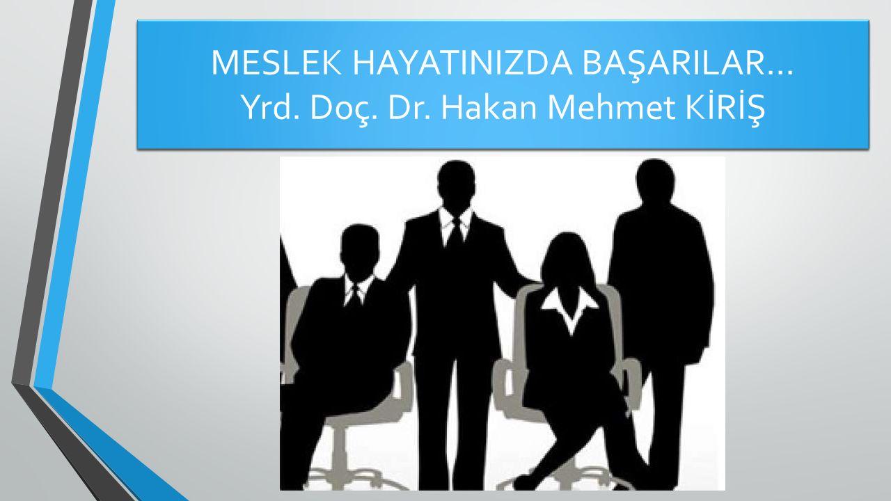 MESLEK HAYATINIZDA BAŞARILAR… Yrd. Doç. Dr. Hakan Mehmet KİRİŞ
