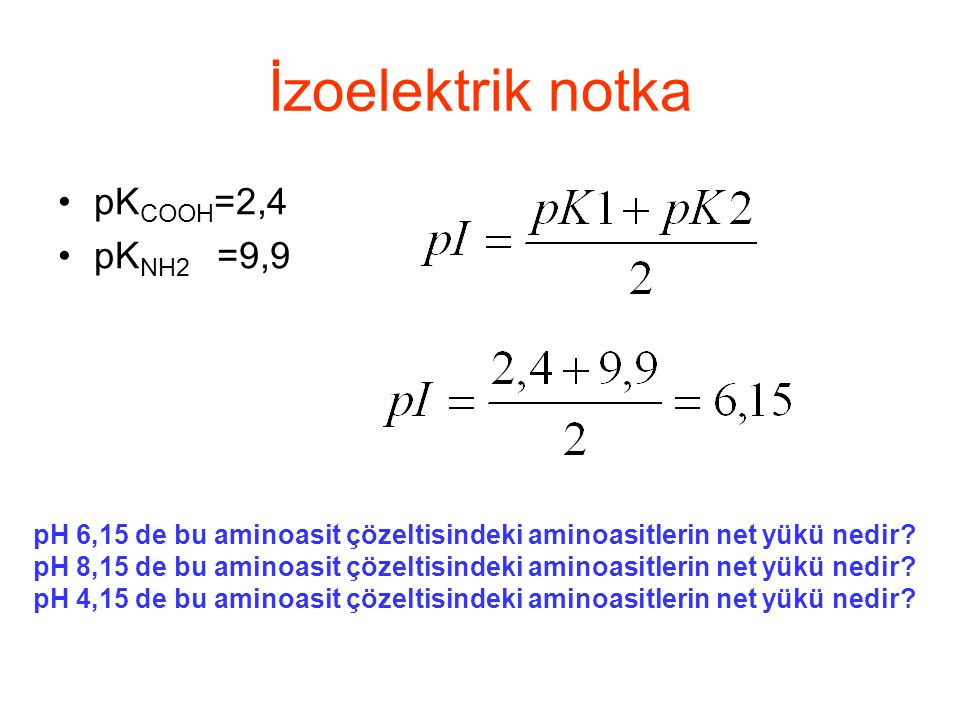pK COOH =2,4 pK NH2 =9,9 İzoelektrik notka pH 6,15 de bu aminoasit çözeltisindeki aminoasitlerin net yükü nedir.