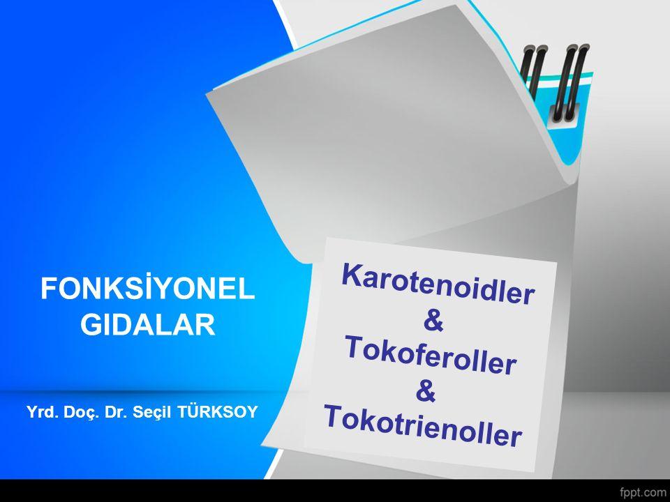 Karotenoidler & Tokoferoller & Tokotrienoller Yrd. Doç. Dr. Seçil TÜRKSOY FONKSİYONEL GIDALAR