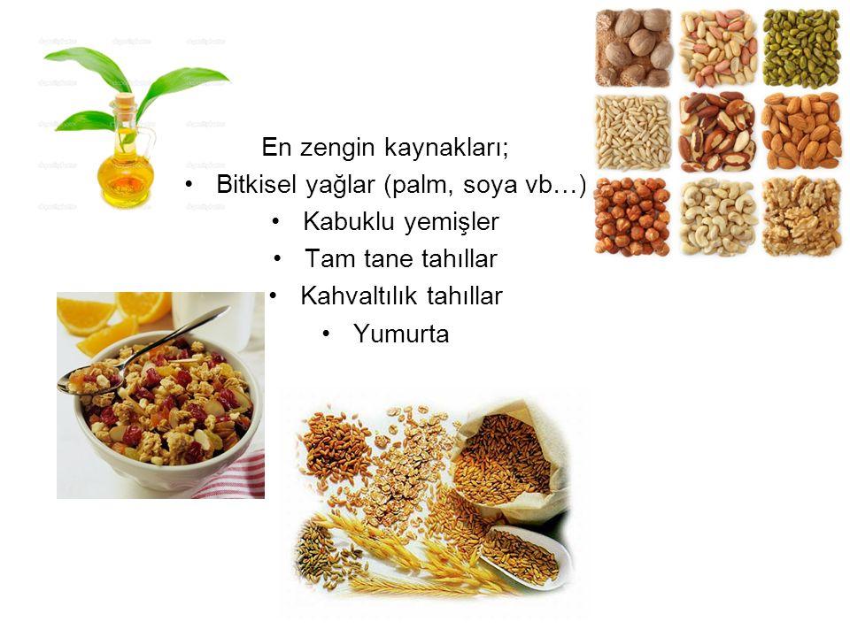 En zengin kaynakları; Bitkisel yağlar (palm, soya vb…) Kabuklu yemişler Tam tane tahıllar Kahvaltılık tahıllar Yumurta