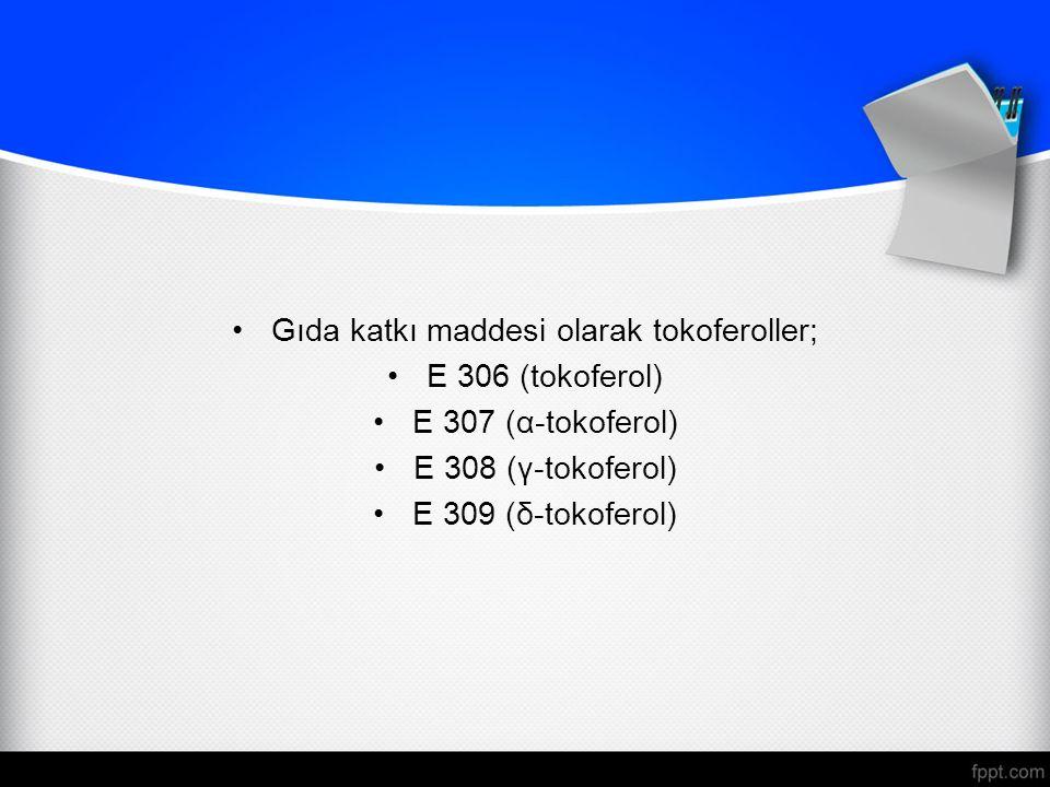 Gıda katkı maddesi olarak tokoferoller; E 306 (tokoferol) E 307 (α-tokoferol) E 308 (γ-tokoferol) E 309 (δ-tokoferol)