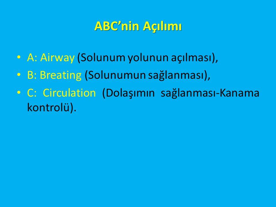 ABC'nin Açılımı A: Airway (Solunum yolunun açılması), B: Breating (Solunumun sağlanması), C: Circulation (Dolaşımın sağlanması-Kanama kontrolü).