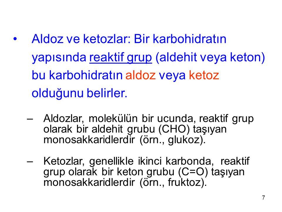 7 Aldoz ve ketozlar: Bir karbohidratın yapısında reaktif grup (aldehit veya keton) bu karbohidratın aldoz veya ketoz olduğunu belirler.