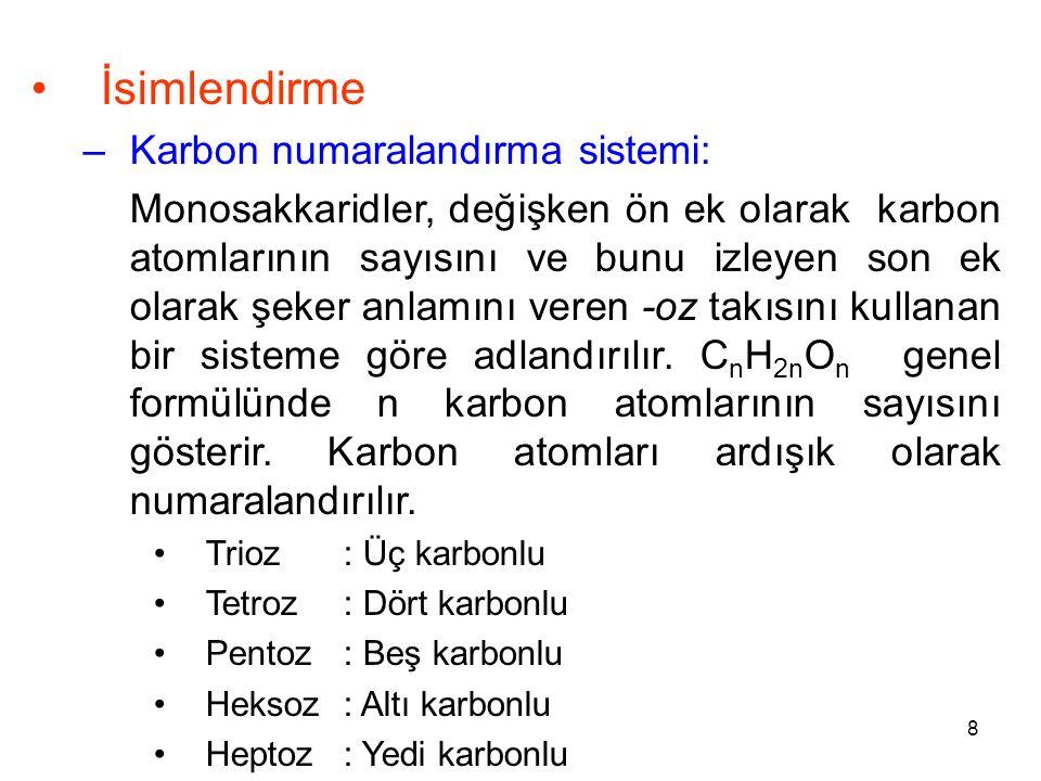 8 İsimlendirme –Karbon numaralandırma sistemi: Monosakkaridler, değişken ön ek olarak karbon atomlarının sayısını ve bunu izleyen son ek olarak şeker anlamını veren -oz takısını kullanan bir sisteme göre adlandırılır.