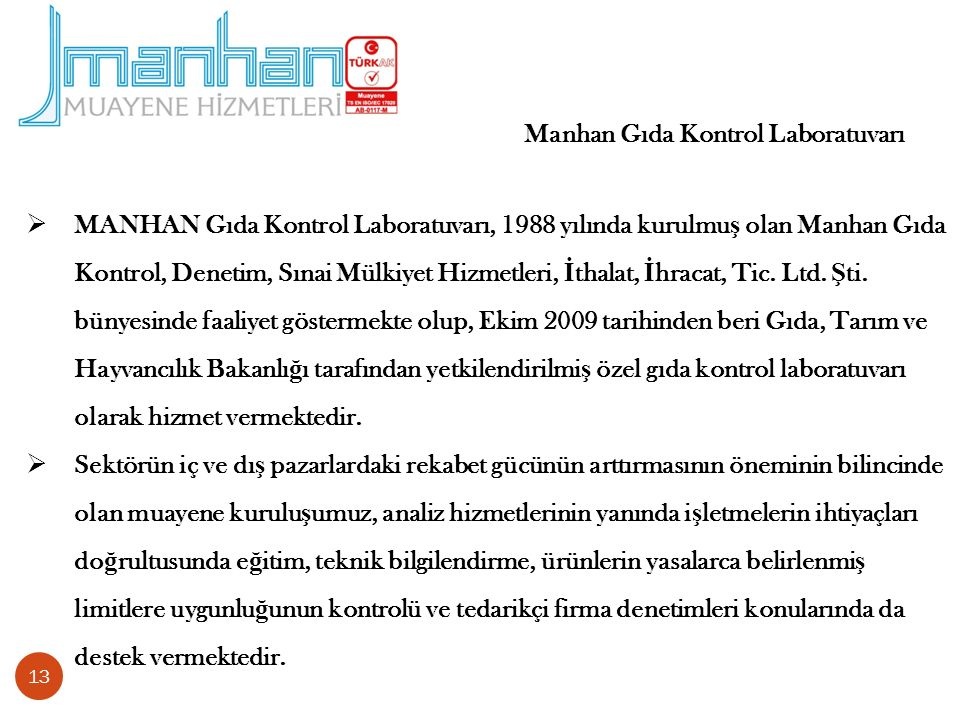 13  MANHAN Gıda Kontrol Laboratuvarı, 1988 yılında kurulmu ş olan Manhan Gıda Kontrol, Denetim, Sınai Mülkiyet Hizmetleri, İ thalat, İ hracat, Tic.