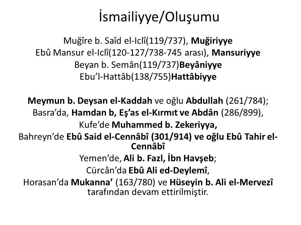 İsmailiyye/Oluşumu Muğîre b. Saîd el-Iclî(119/737), Muğiriyye Ebû Mansur el-Iclî(120-127/738-745 arası), Mansuriyye Beyan b. Semân(119/737)Beyâniyye E