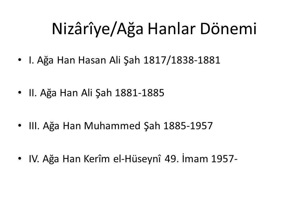 Nizârîye/Ağa Hanlar Dönemi I. Ağa Han Hasan Ali Şah 1817/1838-1881 II. Ağa Han Ali Şah 1881-1885 III. Ağa Han Muhammed Şah 1885-1957 IV. Ağa Han Kerîm