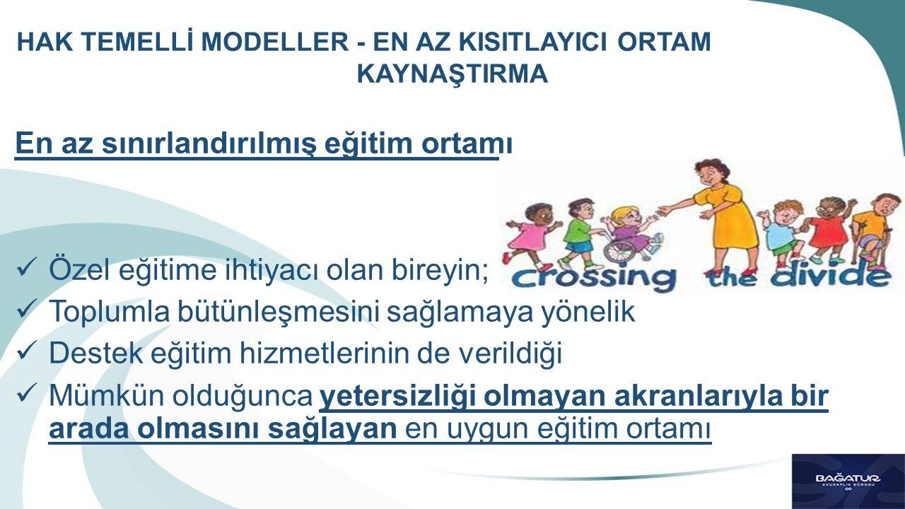 En az sınırlandırılmış eğitim ortamı Özel eğitime ihtiyacı olan bireyin; Toplumla bütünleşmesini sağlamaya yönelik Destek eğitim hizmetlerinin de veri