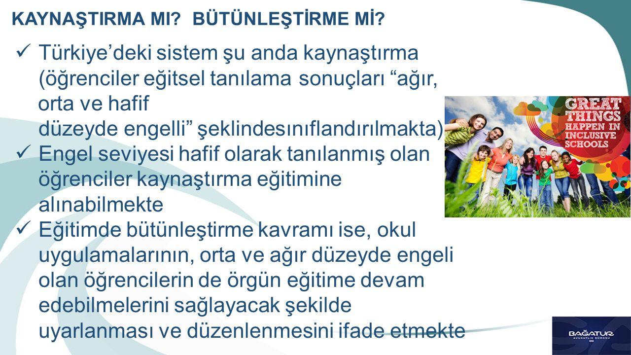 """Türkiye'deki sistem şu anda kaynaştırma (öğrenciler eğitsel tanılama sonuçları """"ağır, orta ve hafif düzeyde engelli"""" şeklindesınıflandırılmakta) Engel"""