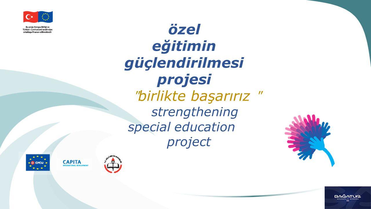 özel eğitimin güçlendirilmesi projesi ʺ birlikte başarırız ʺ strengthening special education project