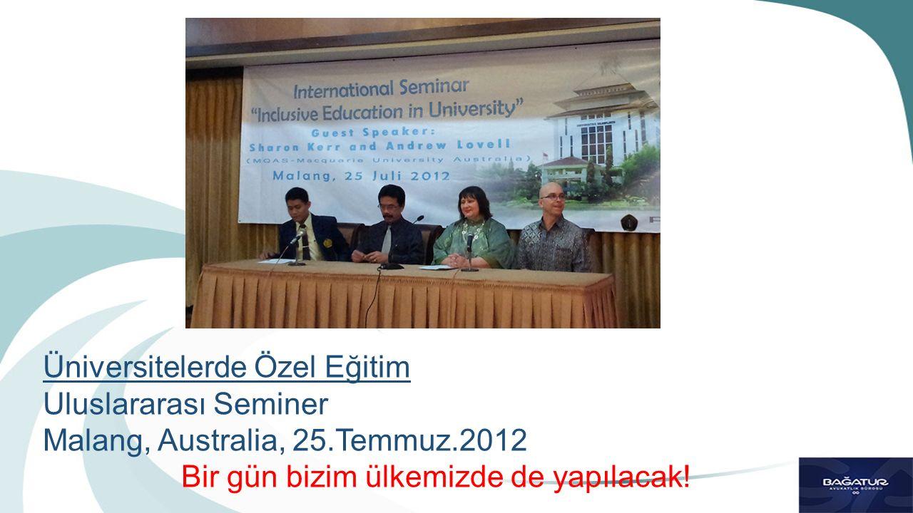 Üniversitelerde Özel Eğitim Uluslararası Seminer Malang, Australia, 25.Temmuz.2012 Bir gün bizim ülkemizde de yapılacak!