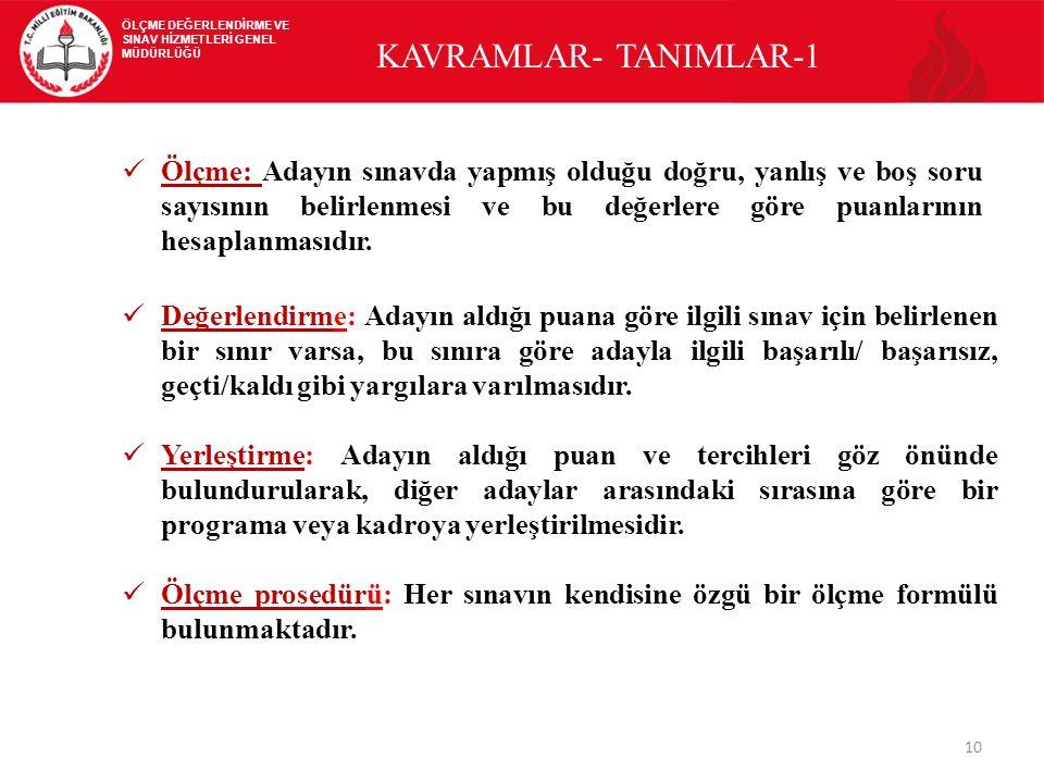 KAVRAMLAR- TANIMLAR-1 10 Ölçme: Adayın sınavda yapmış olduğu doğru, yanlış ve boş soru sayısının belirlenmesi ve bu değerlere göre puanlarının hesapla