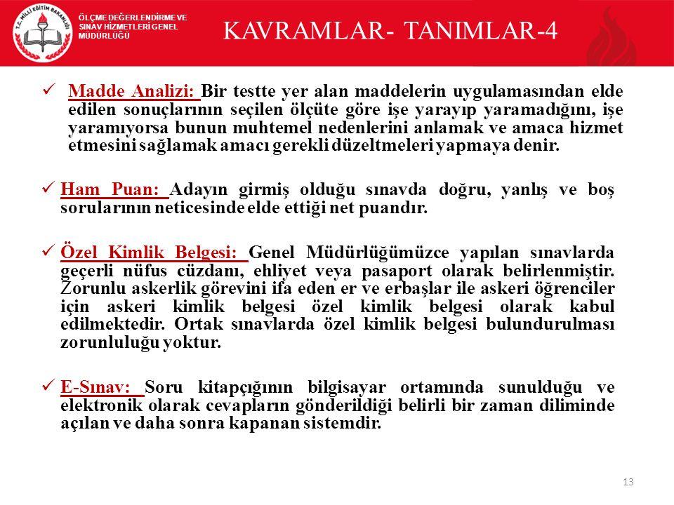 13 KAVRAMLAR- TANIMLAR-4 Madde Analizi: Bir testte yer alan maddelerin uygulamasından elde edilen sonuçlarının seçilen ölçüte göre işe yarayıp yaramad